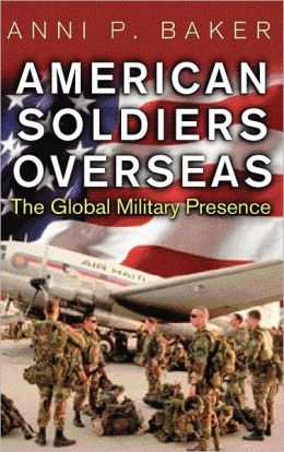 American Soldiers Overseas: The Global Military Presence