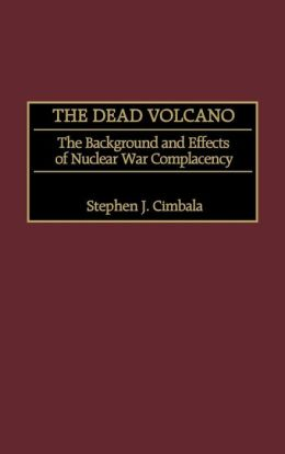 The Dead Volcano: The Background and Effects of Nuclear War Complacency