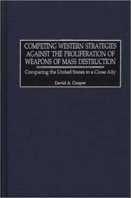 Competing Western Strategies Against The Proliferation Of Weapons Of Mass Destruction