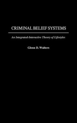 Criminal Belief Systems: An Integrated-Interactive Theory of Lifestyles