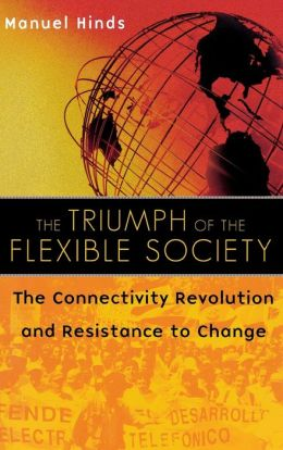 Triumph of the Flexible Society: The Connectivity Revolution and Resistance to Change