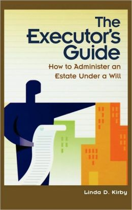 Executor's Guide: How to Administer an Estate Under a Will