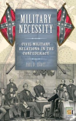 Military Necessity: Civil-Military Relations in the Confederacy