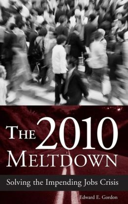 The 2010 Meltdown: Solving the Impending Jobs Crisis