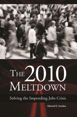 The 2010 Meltdown: Solving the Impending Jobs Crisis