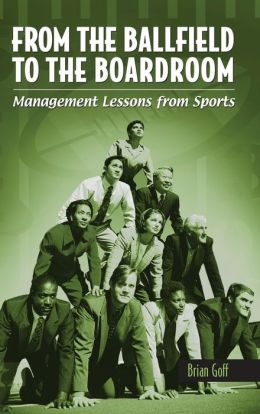 From the Ballfield to the Boardroom: Management Lessons from Sports