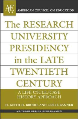 The Research University Presidency in the Late Twentieth Century: A Life Cycle/Case History Approach