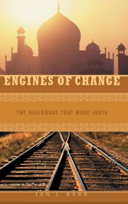 Engines of Change: The Railroads That Made India