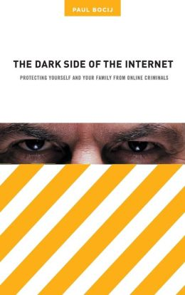The Dark Side of the Internet: Protecting Yourself and Your Family from Online Criminals