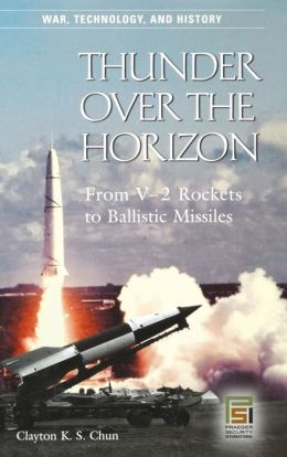 Thunder over the Horizon: From V-2 Rockets to Ballistic Missiles