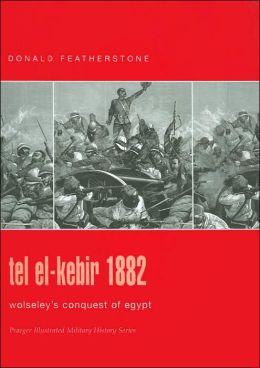 Tel El-Kebir 1882: Wolseley's Conquest of Egypt