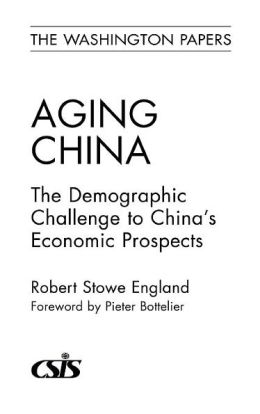 Aging China: The Demographic Challenge to China's Economic Prospects
