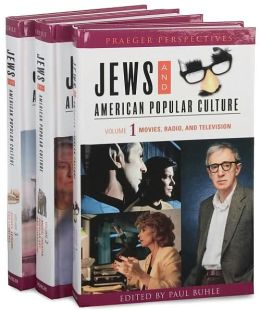Jews and American Popular Culture [Three Volumes] [3 volumes]