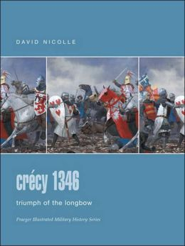 Crecy 1346: Triumph of the Longbow (Praeger Illustrated Military History Series)
