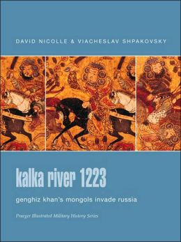 Kalka River 1223: Genghiz Khan's Mongols Invade Russia (Praeger Illustrated Military History Series)