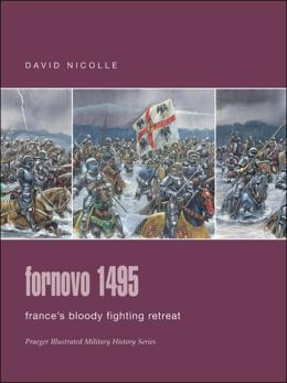 Fornovo 1495: France's Bloody Fighting Retreat (Praeger Illustrated Military History Series)
