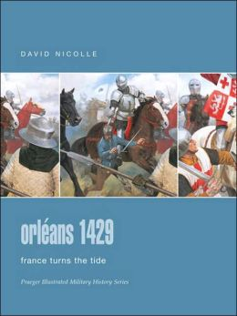 Orleans 1429: France Turns the Tide (Praeger Illustrated Military History Series)