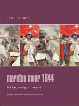 Marston Moor 1644: The Beginning of the End (Praeger Illustrated Military History Series)