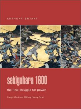 Sekigahara 1600: The Final Struggle for Power: (Praeger Illustrated Military History Series)
