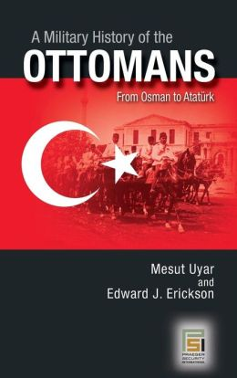 A Military History of the Ottomans: From Osman to Ataturk