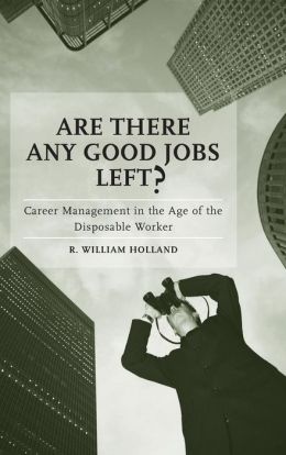 Are There Any Good Jobs Left?: Career Management in the Age of the Disposable Worker