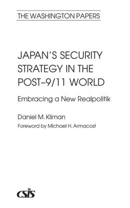 Japan's Security Strategy in the Post-9/11 World: Embracing a New Realpolitik