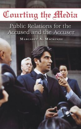 Courting the Media: Public Relations for the Accused and the Accuser
