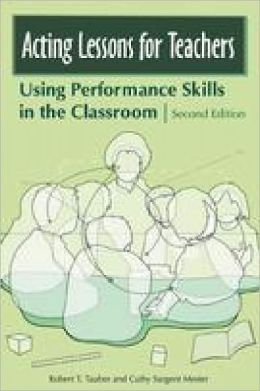 Acting Lessons for Teachers: Using Performance Skills in the Classroom Second Edition
