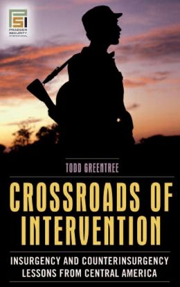Crossroads of Intervention: Insurgency and Counterinsurgency Lessons from Central America