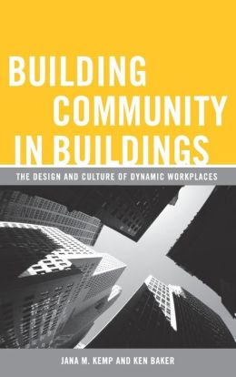 Building Community in Buildings: The Design and Culture of Dynamic Workplaces