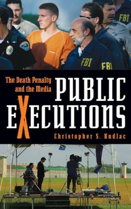Public Executions: The Death Penalty and the Media