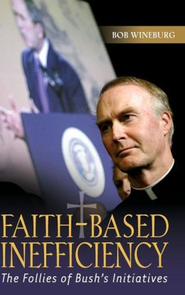 Faith-Based Inefficiency: The Follies of Bush's Initiatives