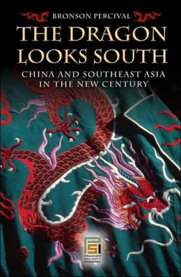 The Dragon Looks South: China and Southeast Asia in the New Century