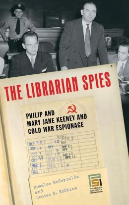 The Librarian Spies: Philip and Mary Jane Keeney and Cold War Espionage