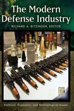 The Modern Defense Industry: Political, Economic, and Technological Issues
