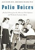 Polio Voices: An Oral History from the American Polio Epidemics and Worldwide Eradication Efforts