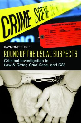 Round Up the Usual Suspects: Criminal Investigation in Law & Order, Cold Case, and CSI