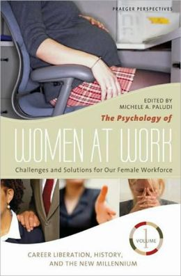 The Psychology of Women at Work [Three Volumes] [3 volumes]: Challenges and Solutions for Our Female Workforce