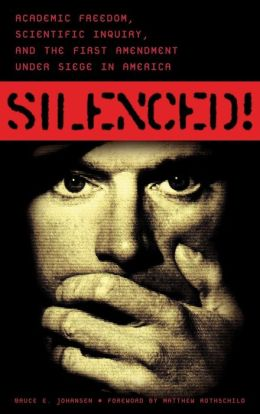 Silenced!: Academic Freedom, Scientific Inquiry, and the First Amendment under Siege in America