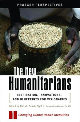 New Humanitarians: Inspiration, Innovations, and Blueprints for Visionaries