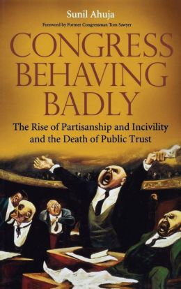 Congress Behaving Badly: The Rise of Partisanship and Incivility and the Death of Public Trust
