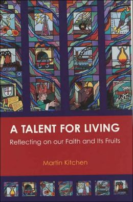 A Talent for Living: Reflecting on Our Faith and Its Fruits