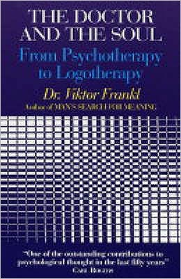 The Doctor and the Soul : From Psychotherapy to Logotherapy