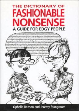 The Dictionary of Fashionable Nonsense: A Guide for Edgy People