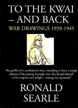 To The Kwai - and Back: War Drawings 1939-1945