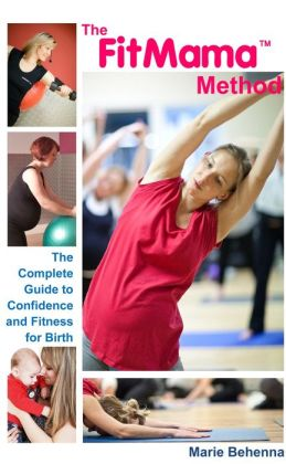 The FitMama Method: The Complete Guide to Confidence and Fitness for Birth