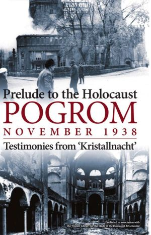 Pogrom: November 1938: Testimonies from 'Kristallnacht'