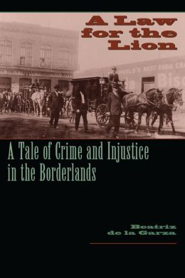 Law for the Lion: A Tale of Crime and Injustice in the Borderlands