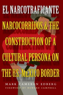 El Narcotraficonte: Narcotraficante and the Construction of a Cultural Persona on the U.S.-Mexican Border
