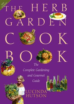 The Herb Garden Cookbook: The Complete Gardening and Gourmet Guide